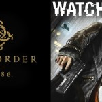 The Order: 1886 vs Watch Dogs– Which game are you more excited for?