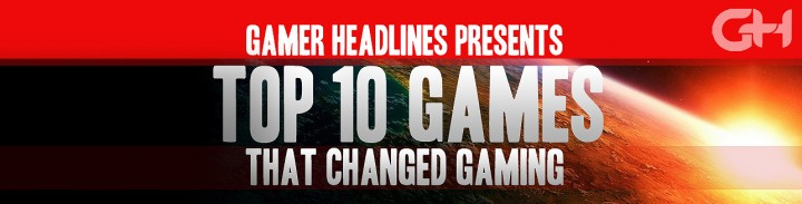 Top 10 Games That Changed Gaming – GamerHeadlines