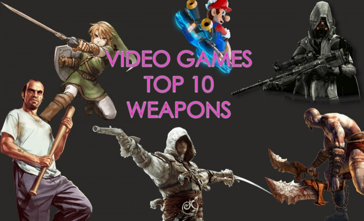 Top 10 Video Game Weapons