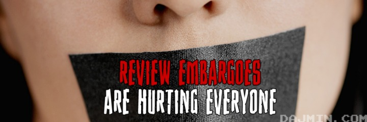 Review Embargoes are Hurting Everyone