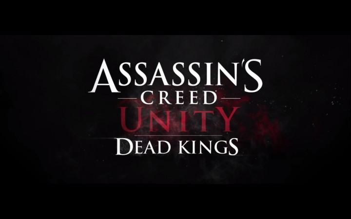 Assassin's Creed Unity Dead Kings Receives A Cinematic Trailer and Release Date